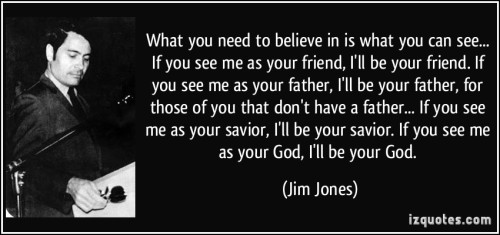 JJQquote-what-you-need-to-believe-in-is-what-you-can-see-if-you-see-me-as-your-friend-i-ll-be-your-jim-jones-241477