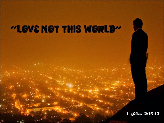 Image result for love not the world nor the things of the world
